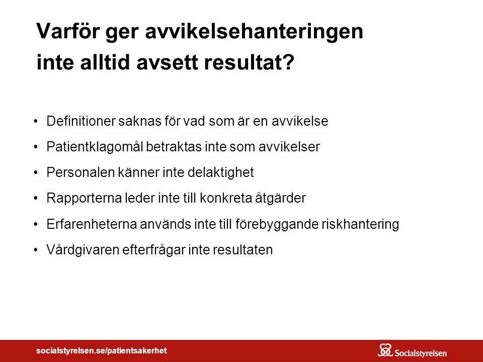 socialstyrelsen.se/patientsakerhet Varför ger avvikelsehanteringen inte alltid avsett resultat.