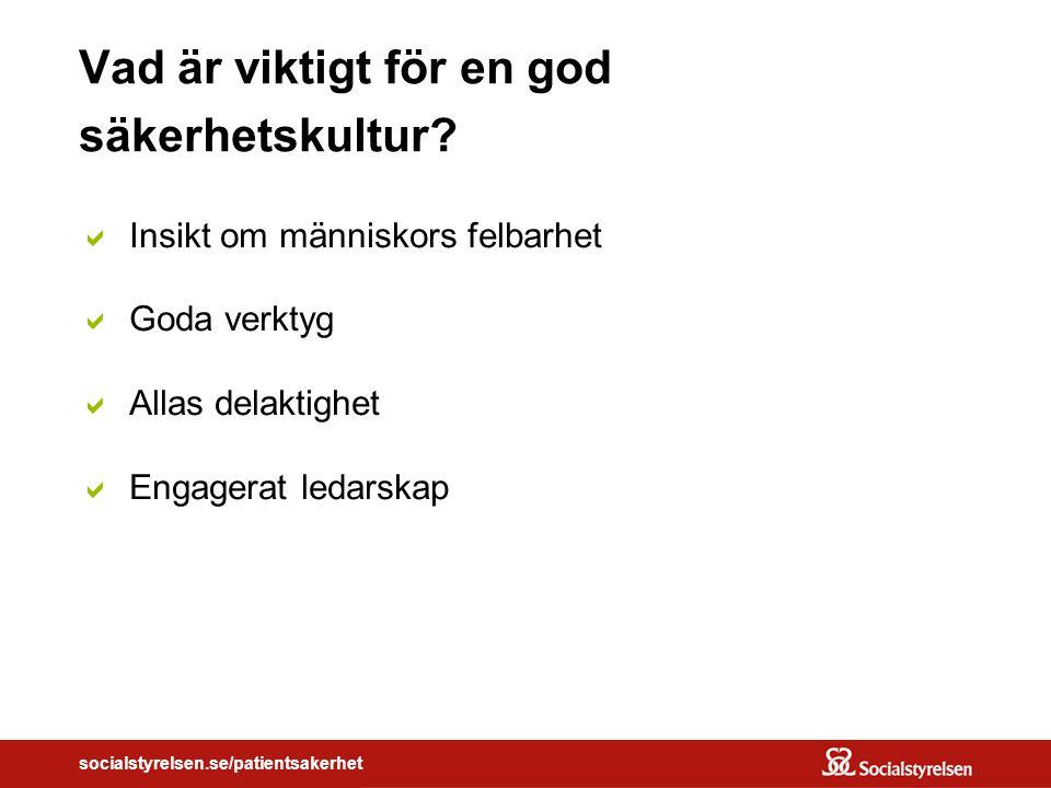 socialstyrelsen.se/patientsakerhet Vad är viktigt för en god säkerhetskultur.