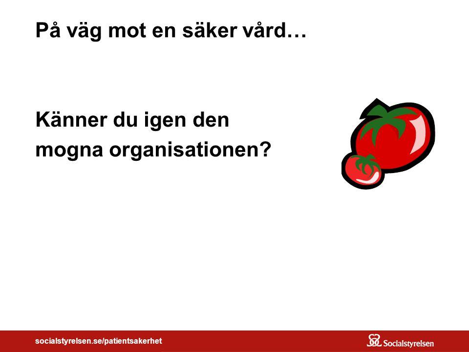 socialstyrelsen.se/patientsakerhet På väg mot en säker vård… Känner du igen den mogna organisationen?