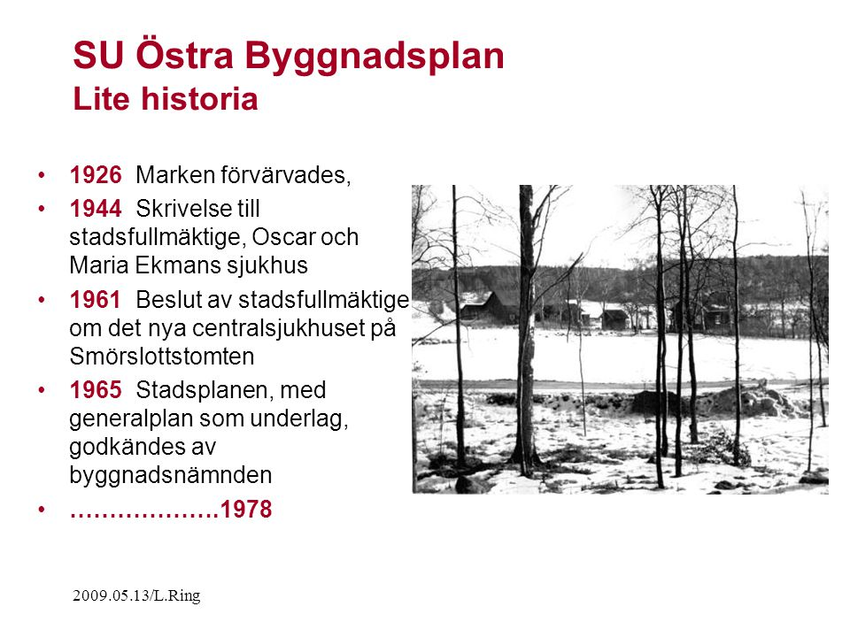 2009.05.13/L.Ring SU Östra Byggnadsplan Lite historia 1926 Marken förvärvades, 1944 Skrivelse till stadsfullmäktige, Oscar och Maria Ekmans sjukhus 19