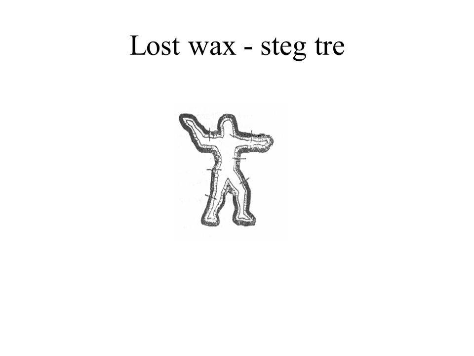 Lost wax - steg tre