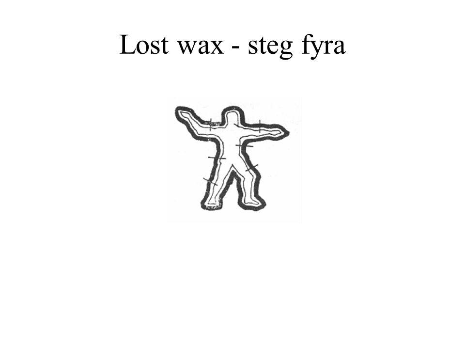 Lost wax - steg fyra