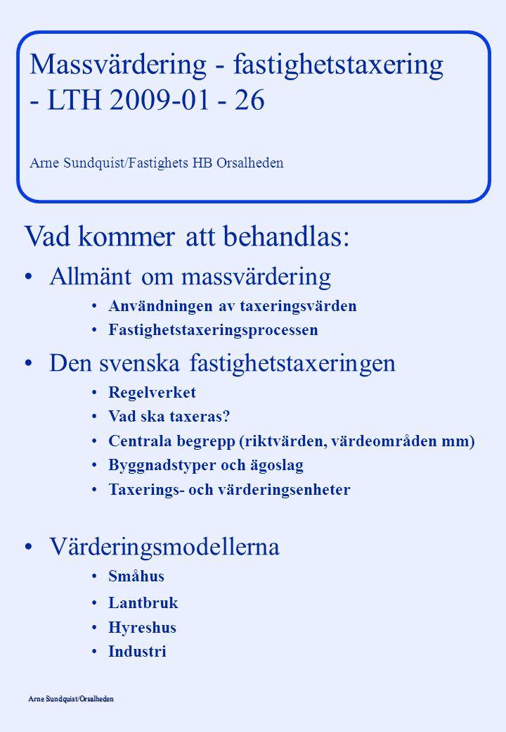Arne Sundquist/Orsalheden Användningen av taxeringsvärden Skatteändamål – –Fastighetsskatt – –Realisationsvinstskatt – –Förmögenhetsskatt – –Arvsskatt – –Gåvoskatt – –Stämpelavgift Andra ändamål Kräver värdering av den fasta egendomen !