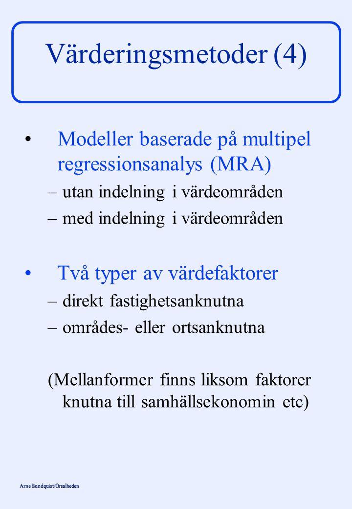 Arne Sundquist/Orsalheden Värderingsmetoder (4) Modeller baserade på multipel regressionsanalys (MRA) – –utan indelning i värdeområden – –med indelnin