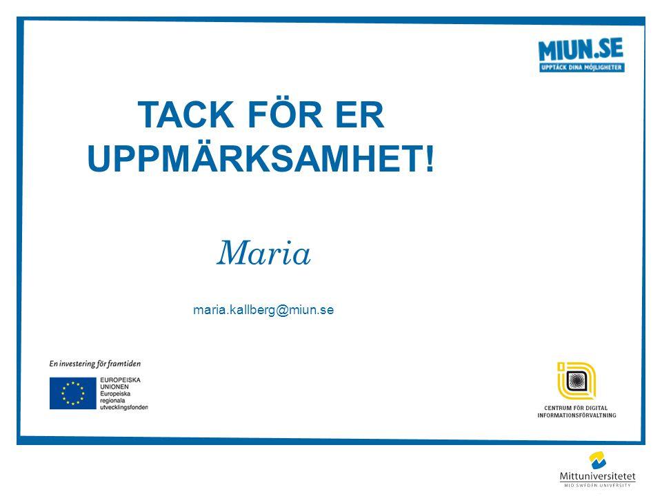 TACK FÖR ER UPPMÄRKSAMHET! Maria maria.kallberg@miun.se