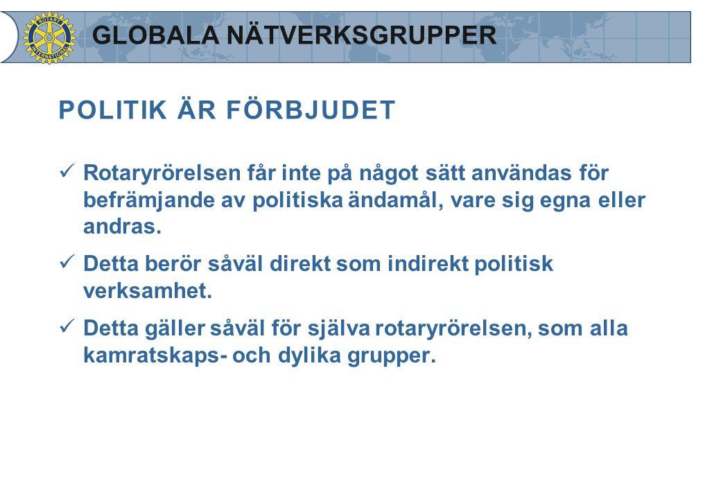 POLITIK ÄR FÖRBJUDET Rotaryrörelsen får inte på något sätt användas för befrämjande av politiska ändamål, vare sig egna eller andras. Detta berör såvä