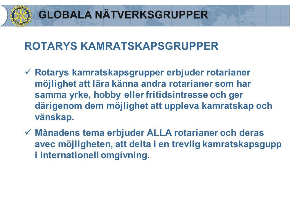 ROTARYS KAMRATSKAPSGRUPPER Rotarys kamratskapsgrupper erbjuder rotarianer möjlighet att lära känna andra rotarianer som har samma yrke, hobby eller fr