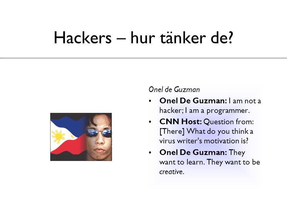 Hackers – hur tänker de? Onel de Guzman Onel De Guzman: I am not a hacker; I am a programmer. CNN Host: Question from: [There] What do you think a vir