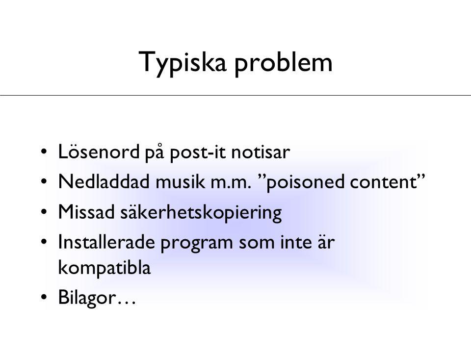 """Typiska problem Lösenord på post-it notisar Nedladdad musik m.m. """"poisoned content"""" Missad säkerhetskopiering Installerade program som inte är kompati"""