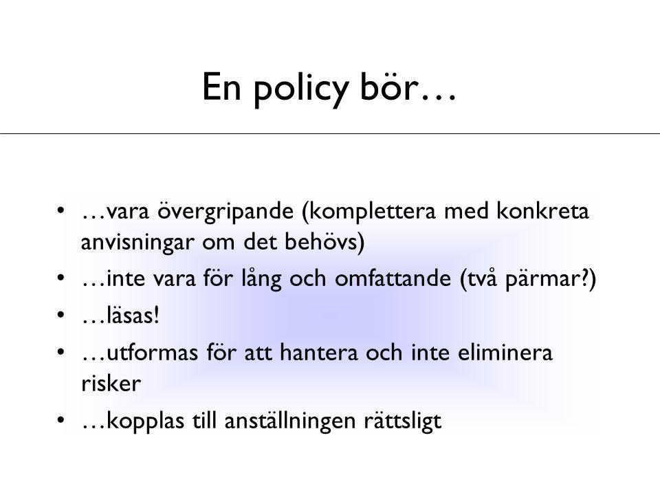 En policy bör… …vara övergripande (komplettera med konkreta anvisningar om det behövs) …inte vara för lång och omfattande (två pärmar?) …läsas! …utfor
