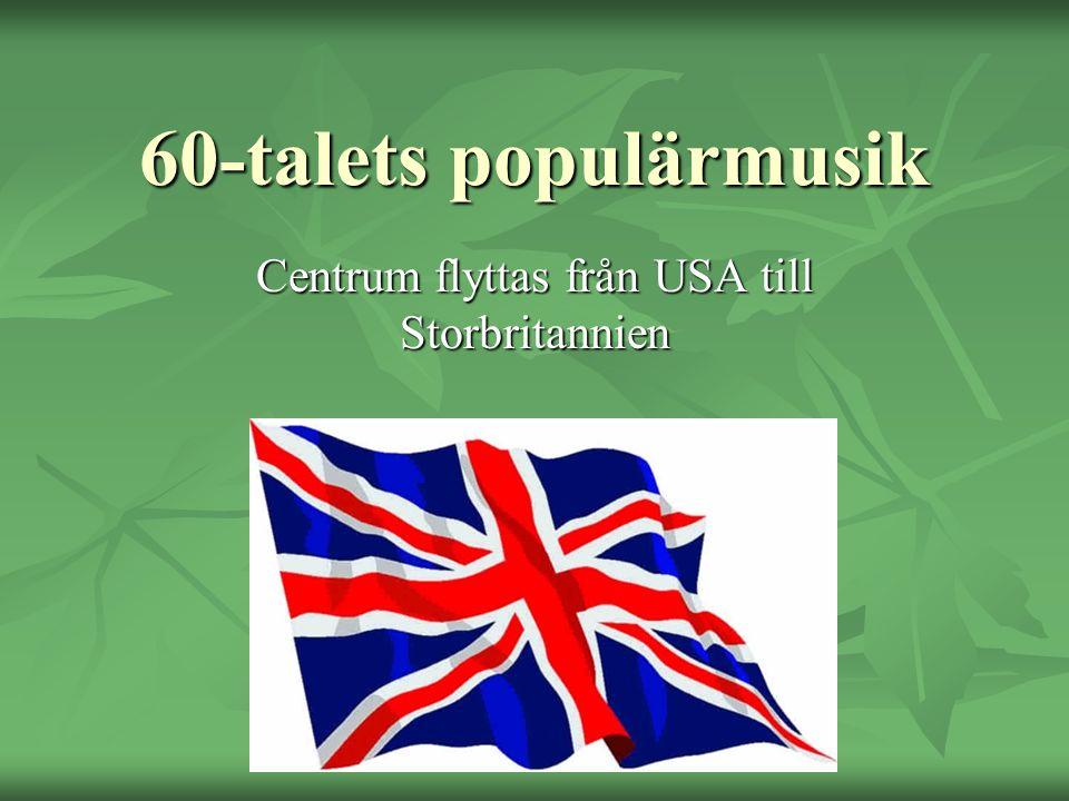 60-talets populärmusik Centrum flyttas från USA till Storbritannien