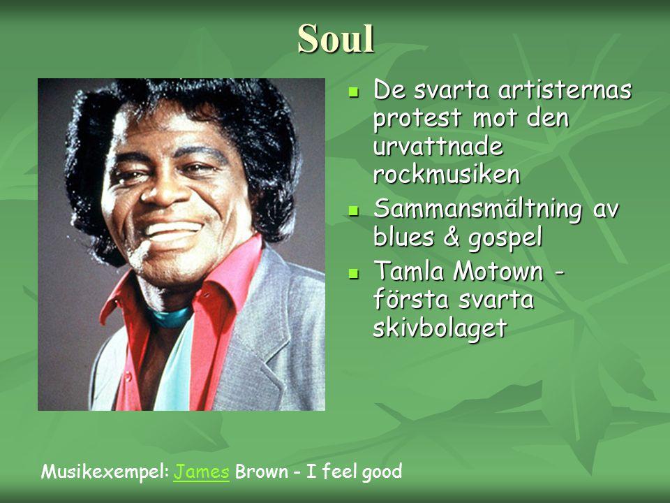 Soul De svarta artisternas protest mot den urvattnade rockmusiken De svarta artisternas protest mot den urvattnade rockmusiken Sammansmältning av blue