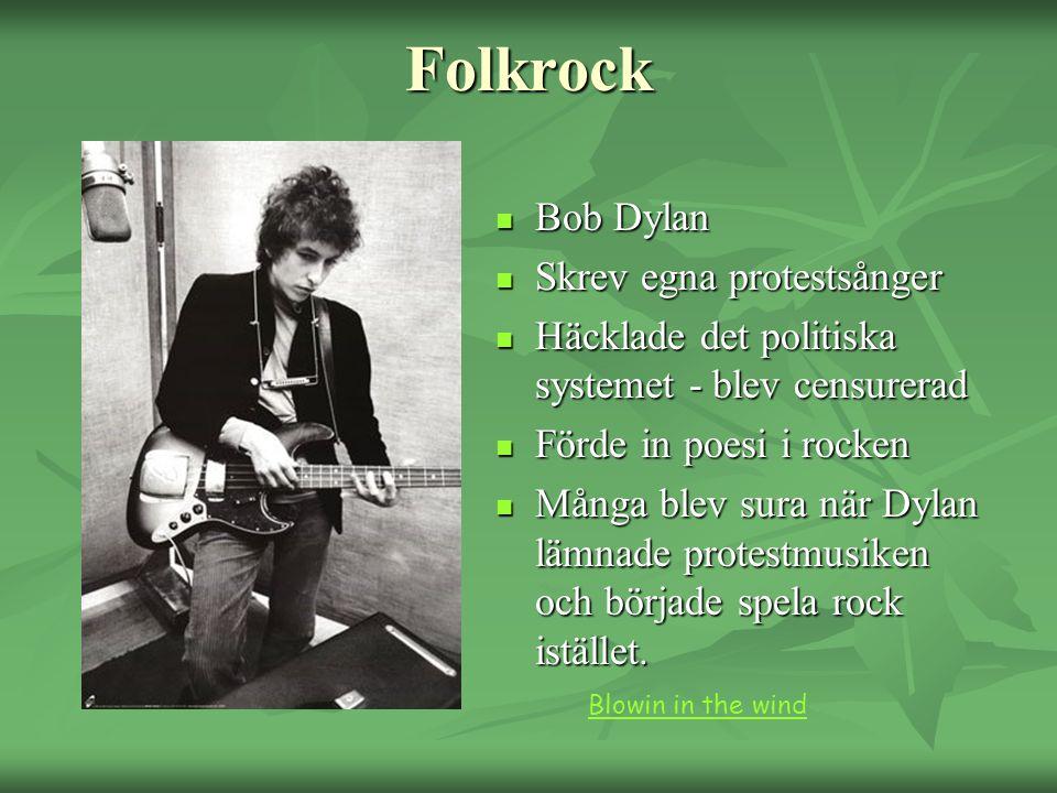 Folkrock Bob Dylan Bob Dylan Skrev egna protestsånger Skrev egna protestsånger Häcklade det politiska systemet - blev censurerad Häcklade det politisk