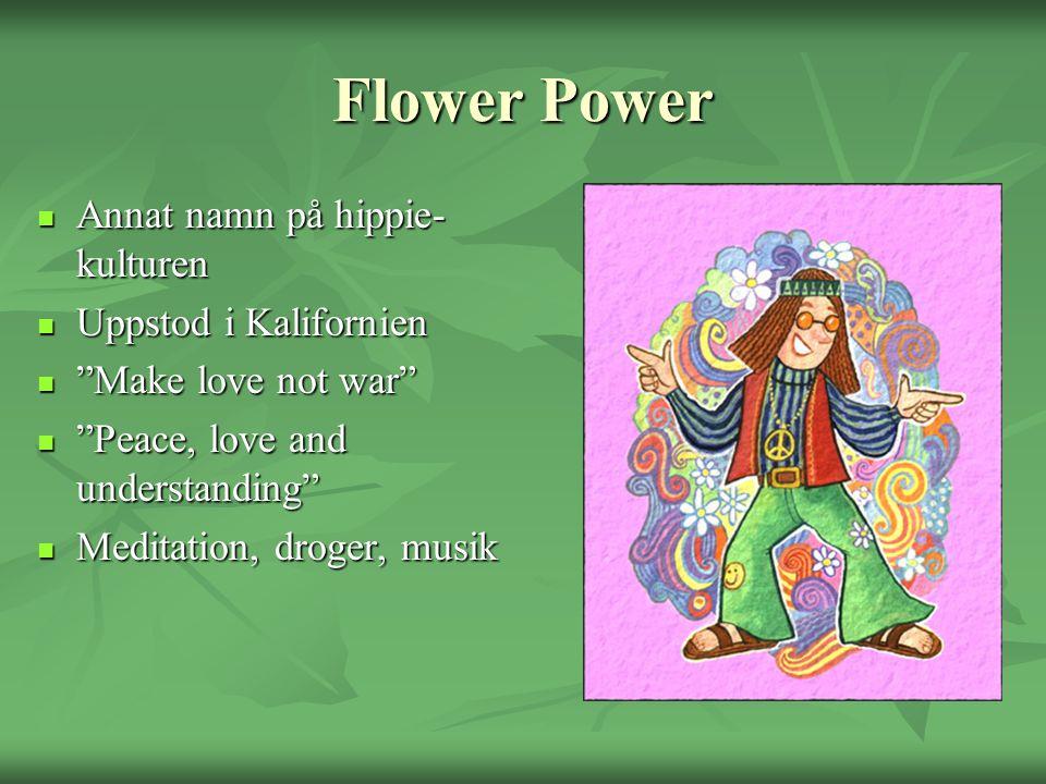 """Flower Power Annat namn på hippie- kulturen Annat namn på hippie- kulturen Uppstod i Kalifornien Uppstod i Kalifornien """"Make love not war"""" """"Make love"""