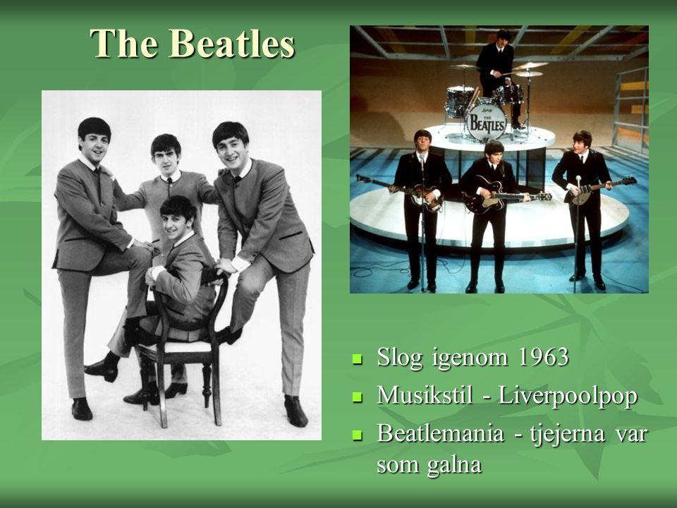 The Beatles Slog igenom 1963 Slog igenom 1963 Musikstil - Liverpoolpop Musikstil - Liverpoolpop Beatlemania - tjejerna var som galna Beatlemania - tje