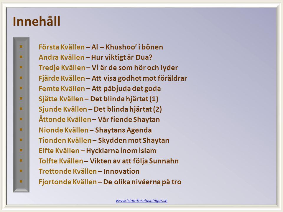 www.islamforelasningar.se  Femtonde Kvällen – Vikten av tålamod  Sextonde Kvällen – Gravens prövning (1)  Sjuttonde Kvällen – Gravens prövning (2)  Artonde Kvällen – Gravens straff  Nittonde Kvällen – Allmaktens Natt  Tjugonde Kvällen – Helvetet  Tjugoförsta Kvällen – Helvetet folk (1)  Tjugoandra Kvällen – Helvetets folk (2)  Tjugotredje kvällen – Helvetets Straff (1)  Tjugofjärde Kvällen – Helvetets Straff (2)  Tjugofemte Kvällen – Paradiset  Tjugosjätte Kvällen – Maten i Paradiset  Tjugosjunde Kvällen – Paradisets boning  Tjugoåttonde Kvällen – Paradisets folk  Tjugonionde Kvällen – Paradisets Glädje Innehåll