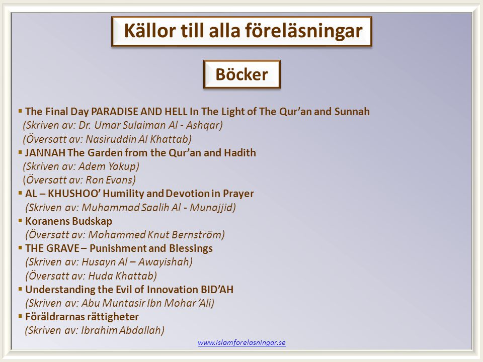 www.islamforelasningar.se  The Final Day PARADISE AND HELL In The Light of The Qur'an and Sunnah (Skriven av: Dr.