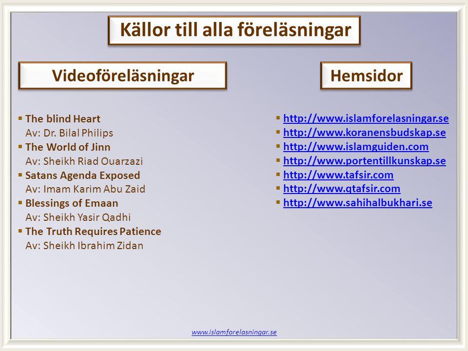 www.islamforelasningar.se Källor till alla föreläsningar Videoföreläsningar  The blind Heart Av: Dr. Bilal Philips  The World of Jinn Av: Sheikh Ria