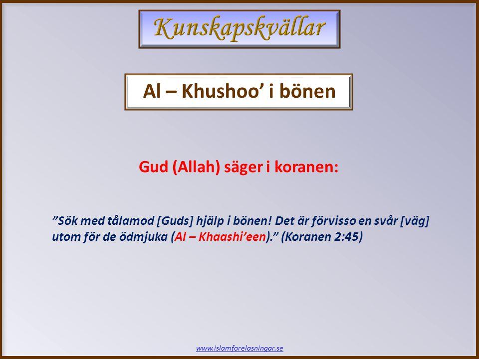 """""""Sök med tålamod [Guds] hjälp i bönen! Det är förvisso en svår [väg] utom för de ödmjuka (Al – Khaashi'een)."""" (Koranen 2:45) Gud (Allah) säger i koran"""