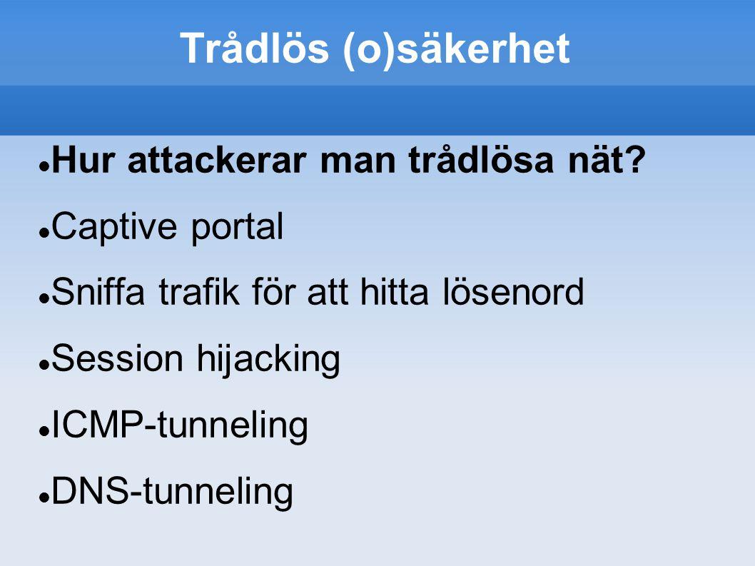 Trådlös (o)säkerhet Hur attackerar man trådlösa nät.