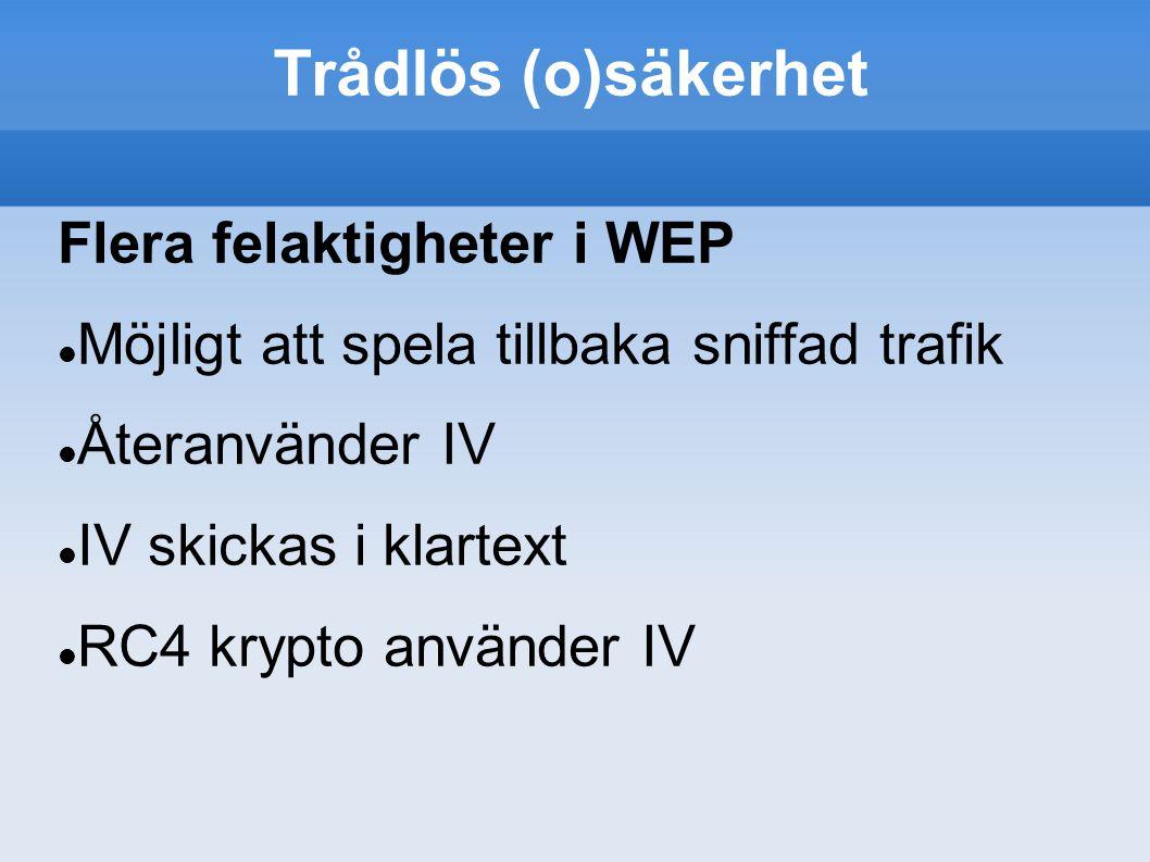 Trådlös (o)säkerhet Flera felaktigheter i WEP Möjligt att spela tillbaka sniffad trafik Återanvänder IV IV skickas i klartext RC4 krypto använder IV