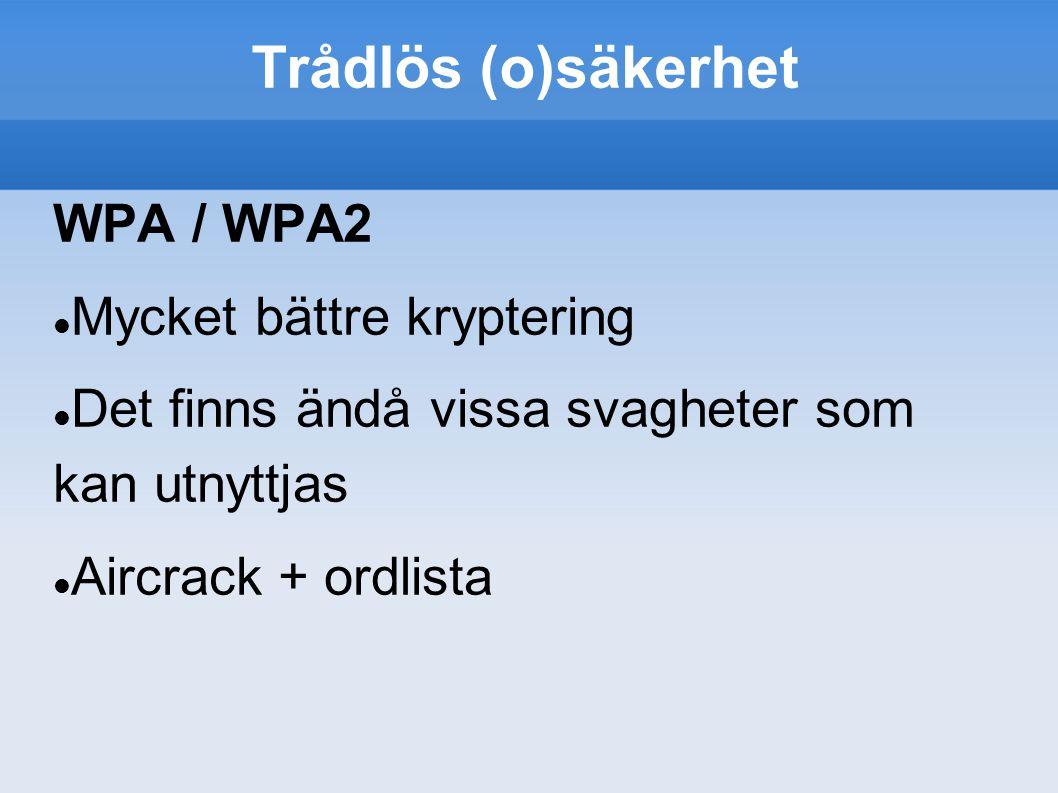 WPA / WPA2 Mycket bättre kryptering Det finns ändå vissa svagheter som kan utnyttjas Aircrack + ordlista