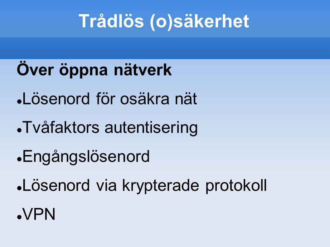 Trådlös (o)säkerhet Över öppna nätverk Lösenord för osäkra nät Tvåfaktors autentisering Engångslösenord Lösenord via krypterade protokoll VPN