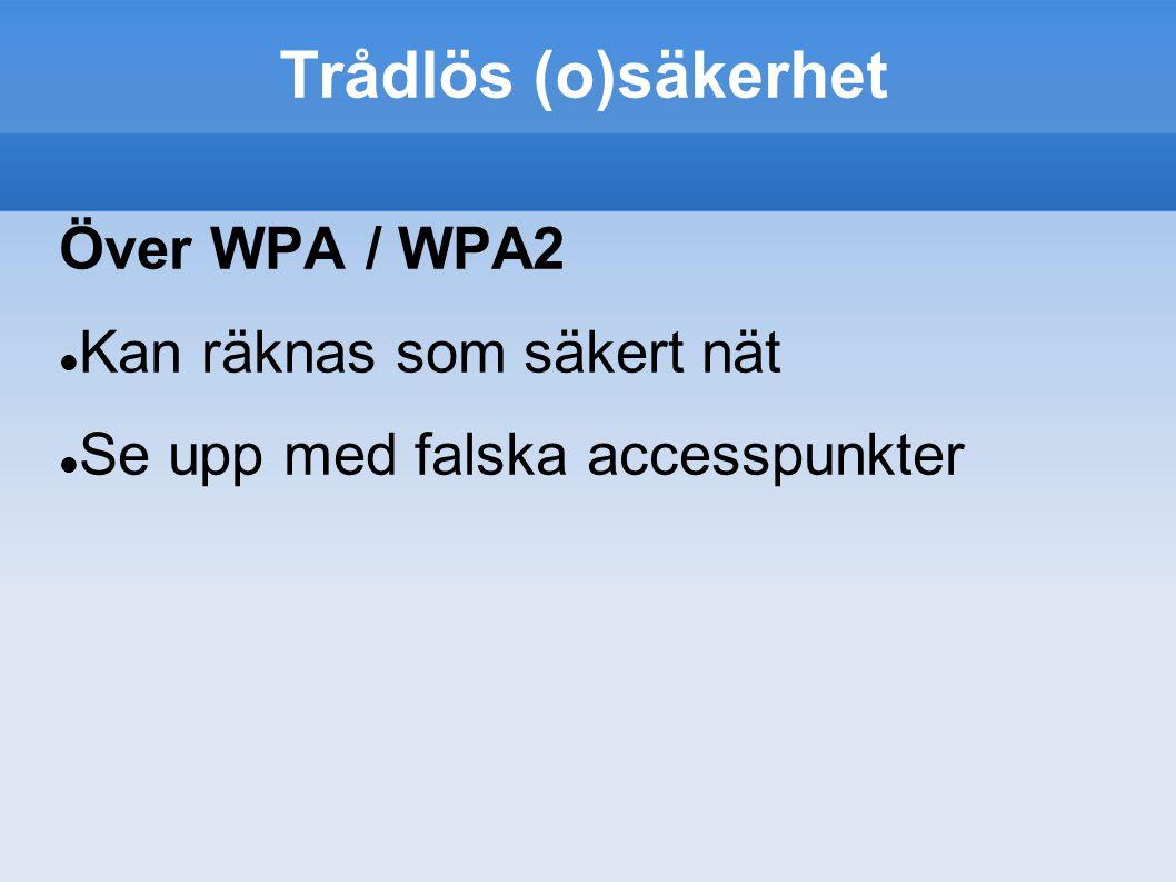 Trådlös (o)säkerhet Över WPA / WPA2 Kan räknas som säkert nät Se upp med falska accesspunkter