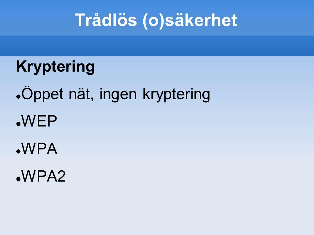 Trådlös (o)säkerhet Kryptering Öppet nät, ingen kryptering WEP WPA WPA2