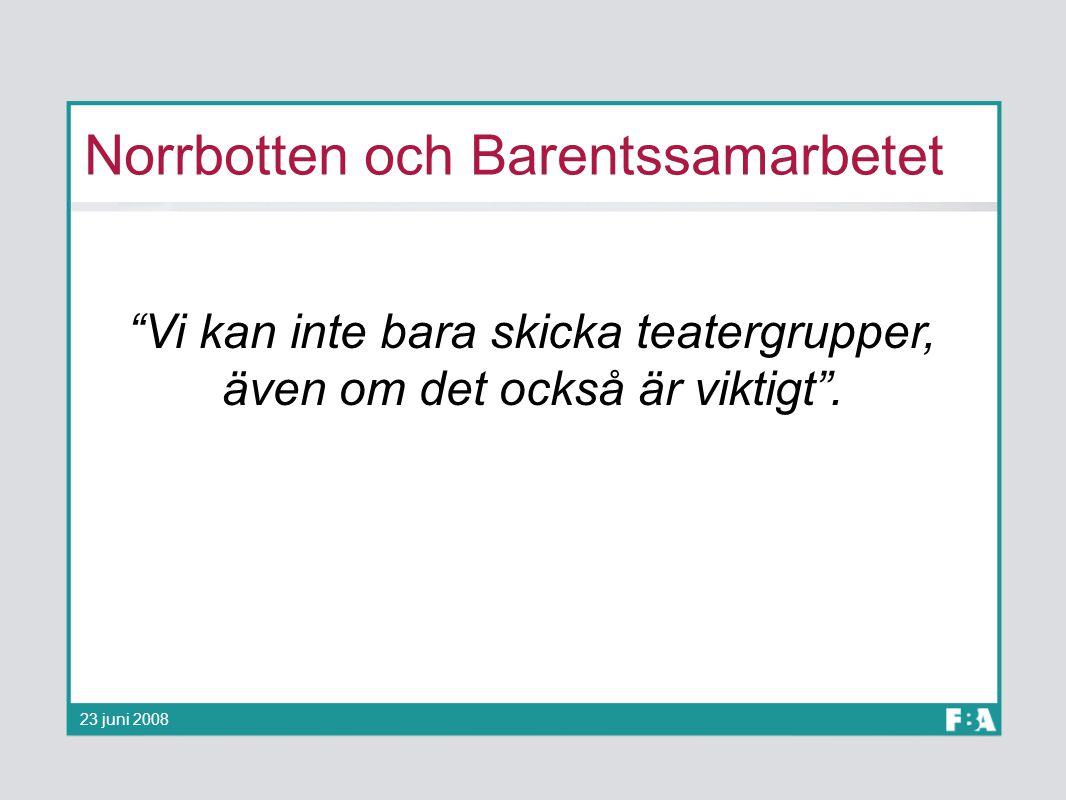 """Norrbotten och Barentssamarbetet """"Vi kan inte bara skicka teatergrupper, även om det också är viktigt"""". 23 juni 2008"""