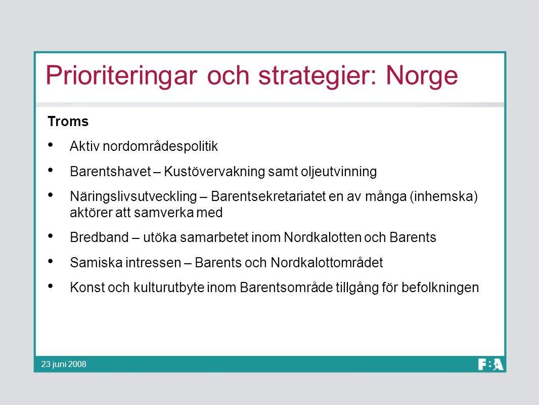 Prioriteringar och strategier: Norge Troms Aktiv nordområdespolitik Barentshavet – Kustövervakning samt oljeutvinning Näringslivsutveckling – Barentse