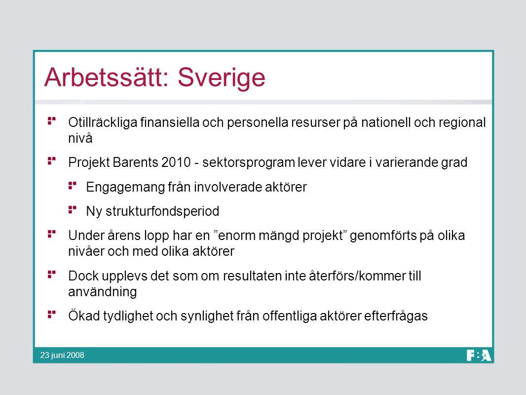Arbetssätt: Sverige Otillräckliga finansiella och personella resurser på nationell och regional nivå Projekt Barents 2010 - sektorsprogram lever vidar