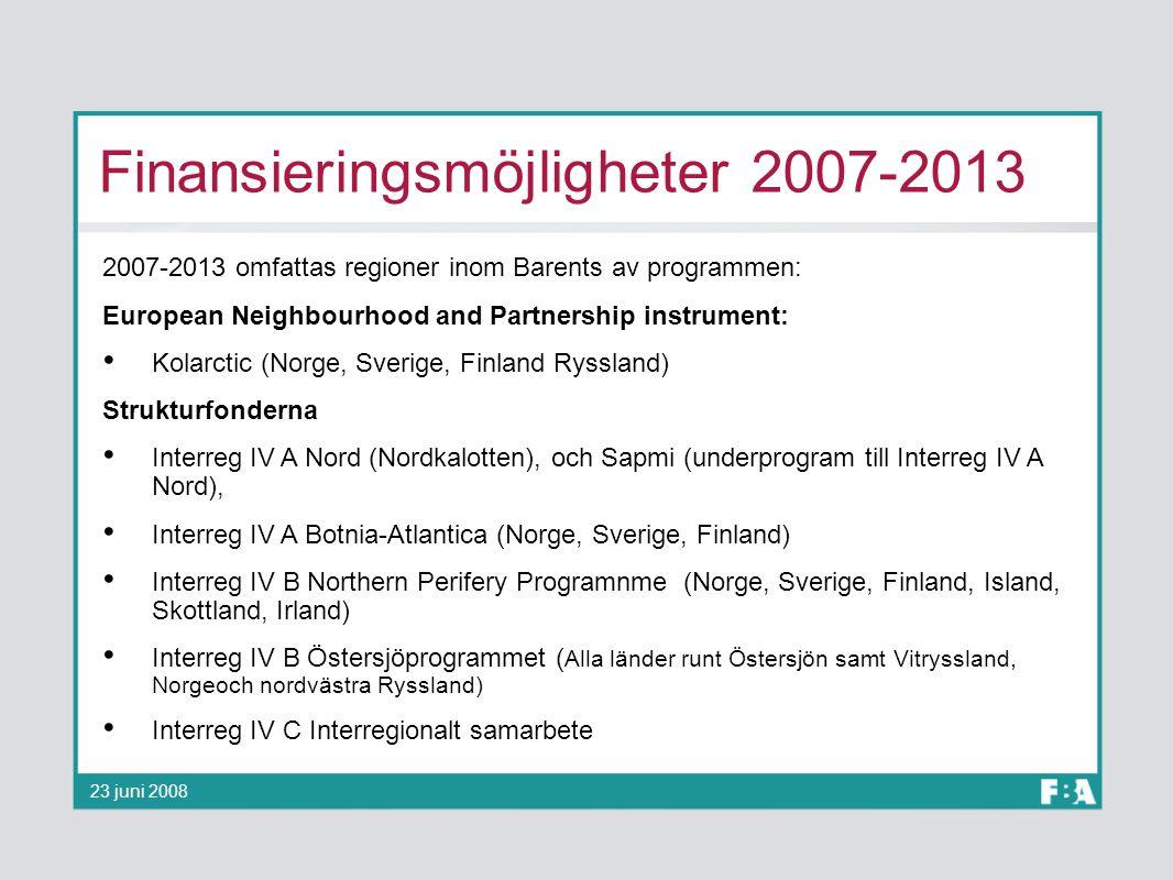 Finansieringsmöjligheter 2007-2013 2007-2013 omfattas regioner inom Barents av programmen: European Neighbourhood and Partnership instrument: Kolarcti