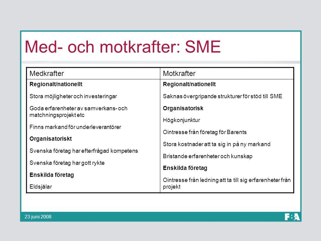 Med- och motkrafter: SME 23 juni 2008 MedkrafterMotkrafter Regionalt/nationellt Stora möjligheter och investeringar Goda erfarenheter av samverkans- o