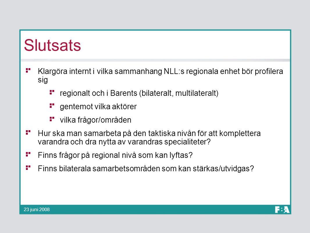 Slutsats Klargöra internt i vilka sammanhang NLL:s regionala enhet bör profilera sig regionalt och i Barents (bilateralt, multilateralt) gentemot vilk