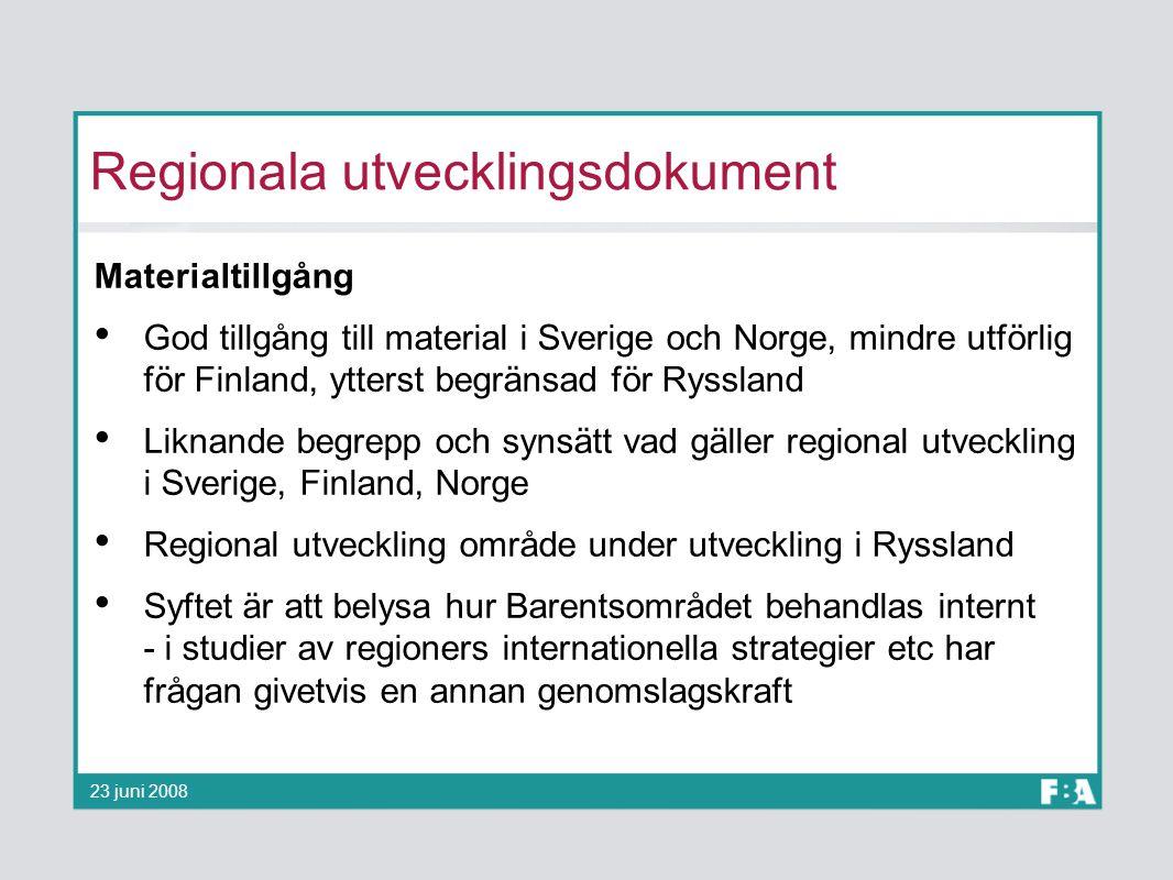 Regionala utvecklingsdokument Materialtillgång God tillgång till material i Sverige och Norge, mindre utförlig för Finland, ytterst begränsad för Ryss