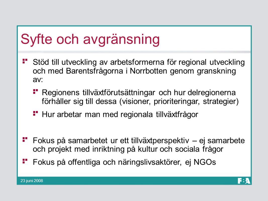 Syfte och avgränsning Stöd till utveckling av arbetsformerna för regional utveckling och med Barentsfrågorna i Norrbotten genom granskning av: Regione