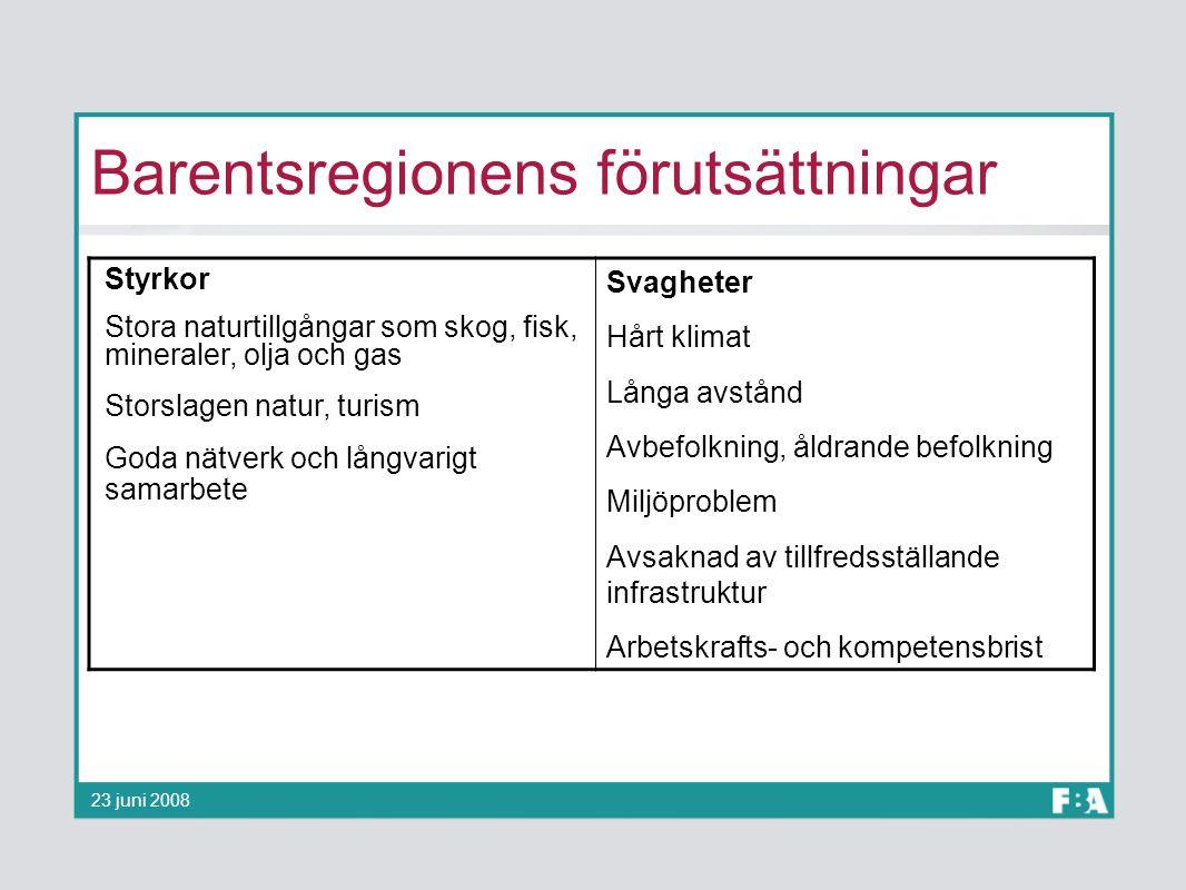Barentsregionens förutsättningar 23 juni 2008 Styrkor Stora naturtillgångar som skog, fisk, mineraler, olja och gas Storslagen natur, turism Goda nätv