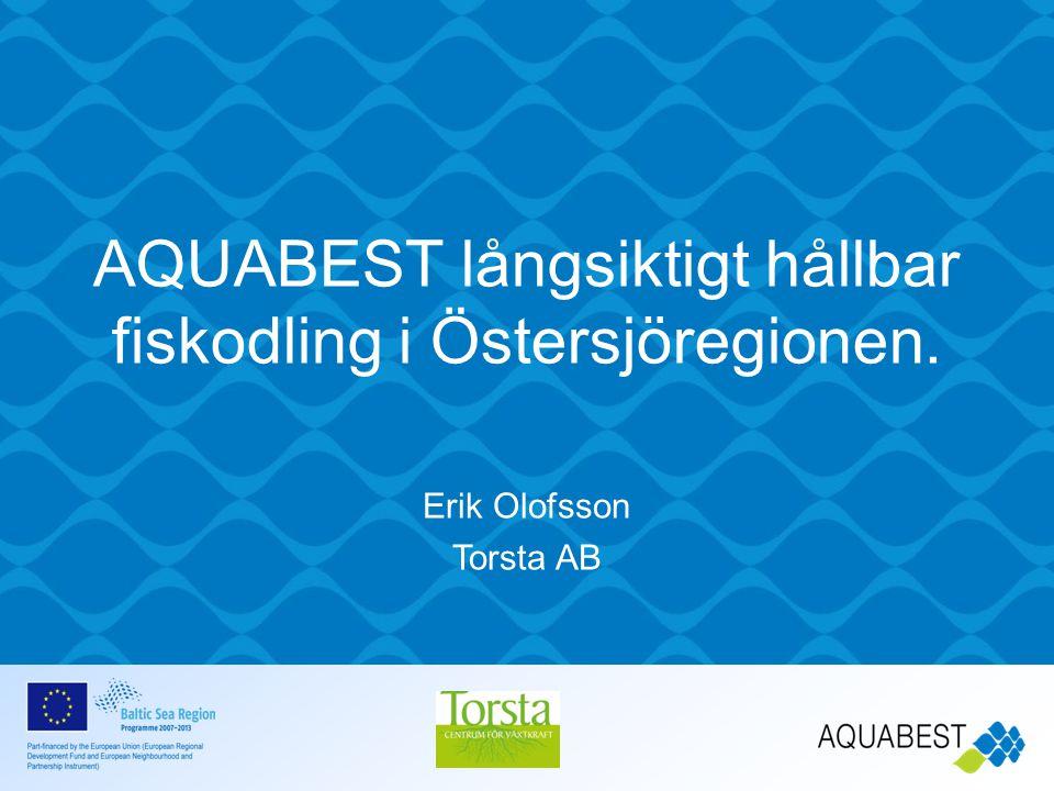 AQUABEST långsiktigt hållbar fiskodling i Östersjöregionen. Erik Olofsson Torsta AB