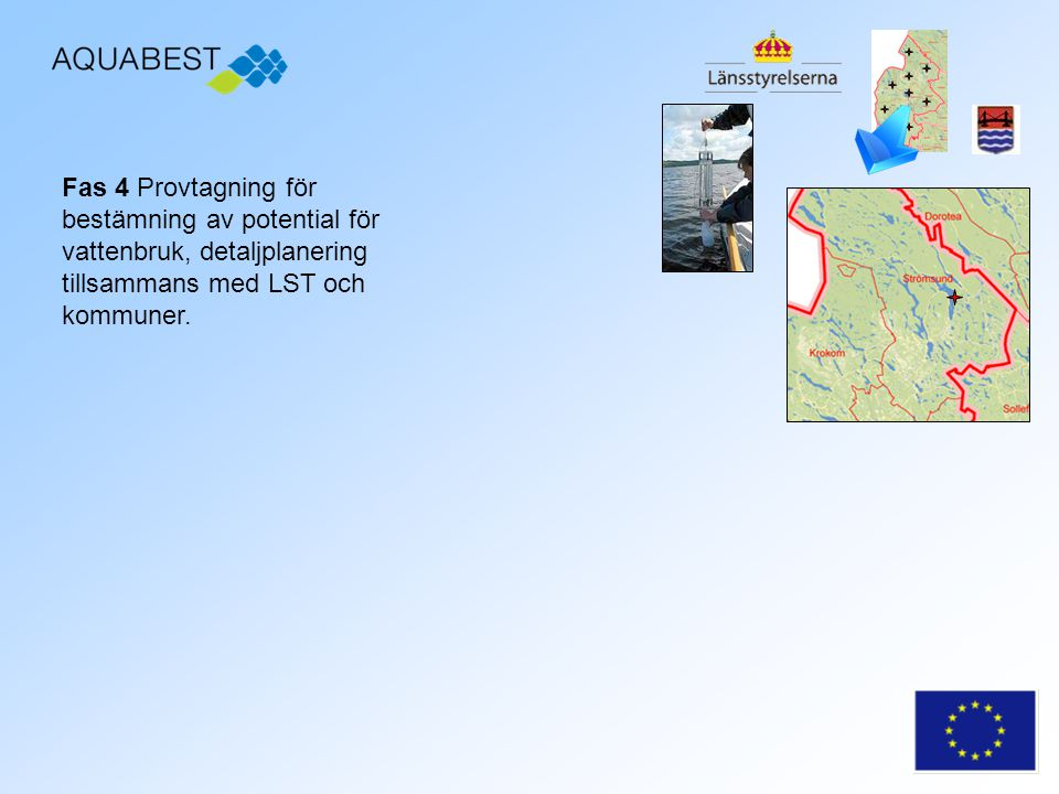 Fas 4 Provtagning för bestämning av potential för vattenbruk, detaljplanering tillsammans med LST och kommuner.