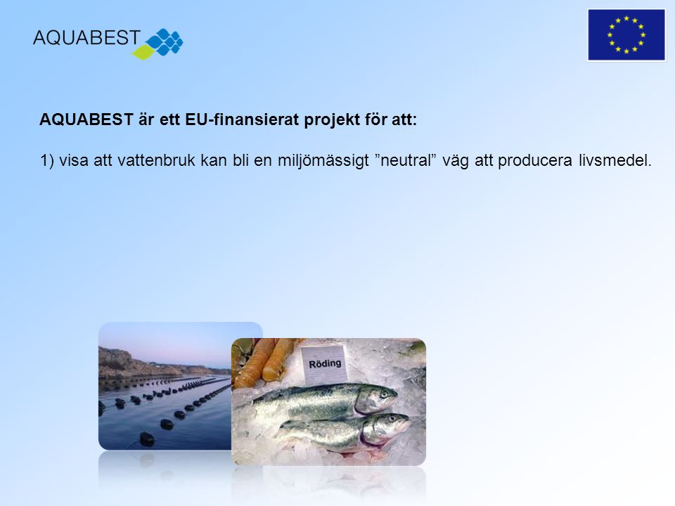 AQUABEST är ett EU-finansierat projekt för att: 1) visa att vattenbruk kan bli en miljömässigt neutral väg att producera livsmedel.