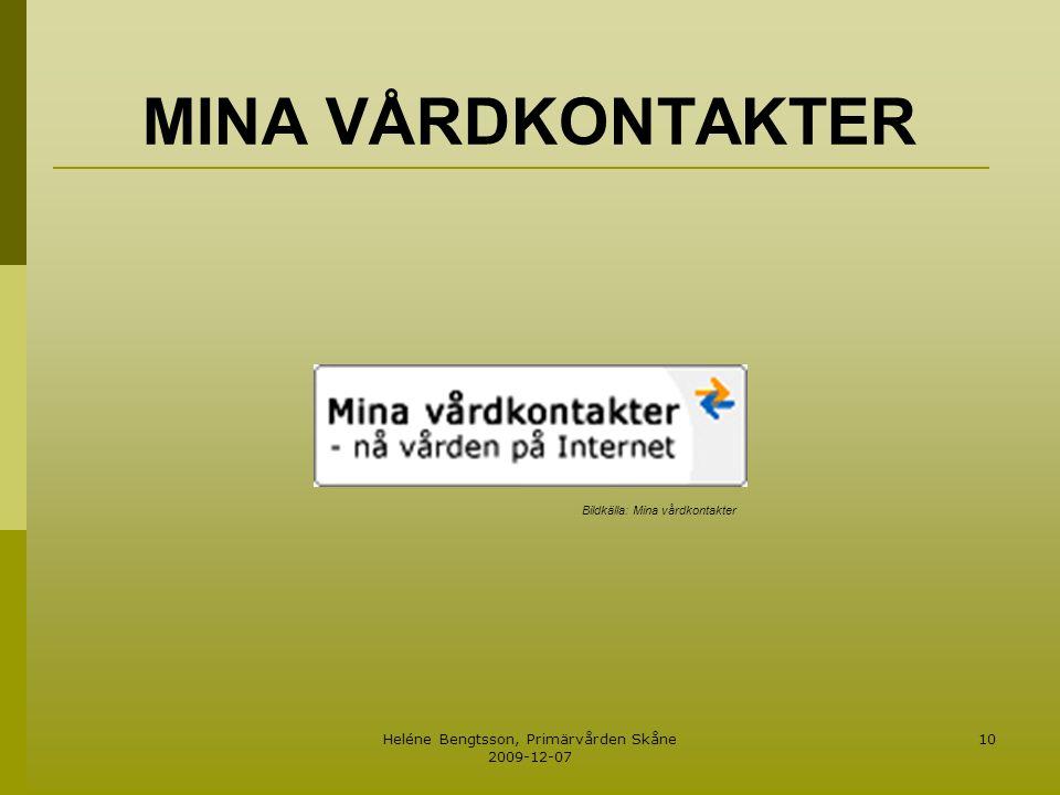 Heléne Bengtsson, Primärvården Skåne 2009-12-07 10 MINA VÅRDKONTAKTER Bildkälla: Mina vårdkontakter