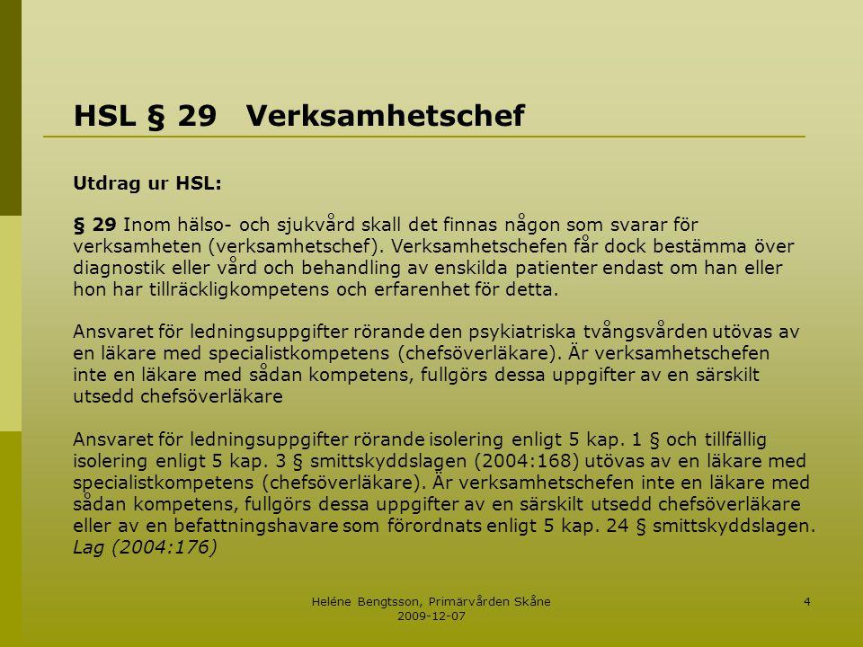 Heléne Bengtsson, Primärvården Skåne 2009-12-07 4 HSL § 29Verksamhetschef Utdrag ur HSL: § 29 Inom hälso- och sjukvård skall det finnas någon som svar