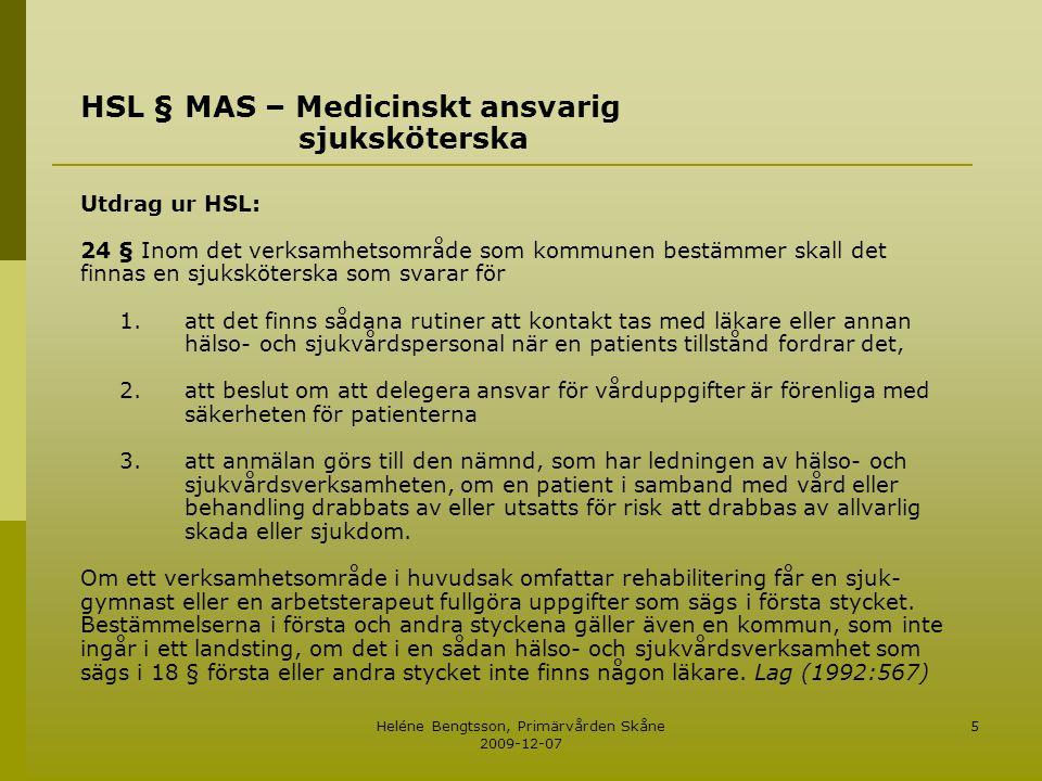 Heléne Bengtsson, Primärvården Skåne 2009-12-07 5 HSL §MAS – Medicinskt ansvarig sjuksköterska Utdrag ur HSL: 24 § Inom det verksamhetsområde som komm
