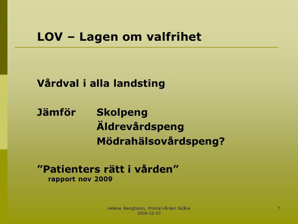 Heléne Bengtsson, Primärvården Skåne 2009-12-07 7 LOV – Lagen om valfrihet Vårdval i alla landsting JämförSkolpeng Äldrevårdspeng Mödrahälsovårdspeng?