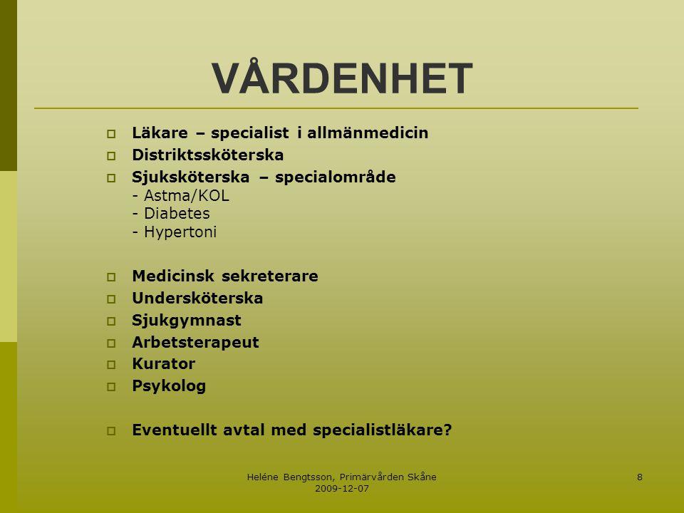 Heléne Bengtsson, Primärvården Skåne 2009-12-07 8 VÅRDENHET  Läkare – specialist i allmänmedicin  Distriktssköterska  Sjuksköterska – specialområde