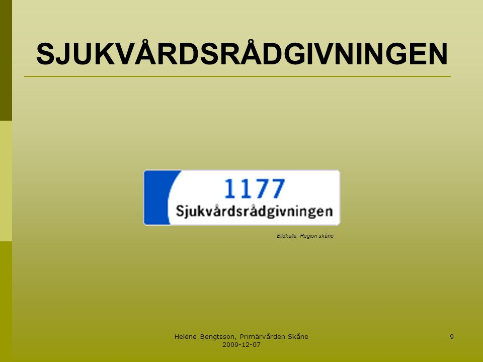 Heléne Bengtsson, Primärvården Skåne 2009-12-07 9 SJUKVÅRDSRÅDGIVNINGEN Bildkälla: Region skåne