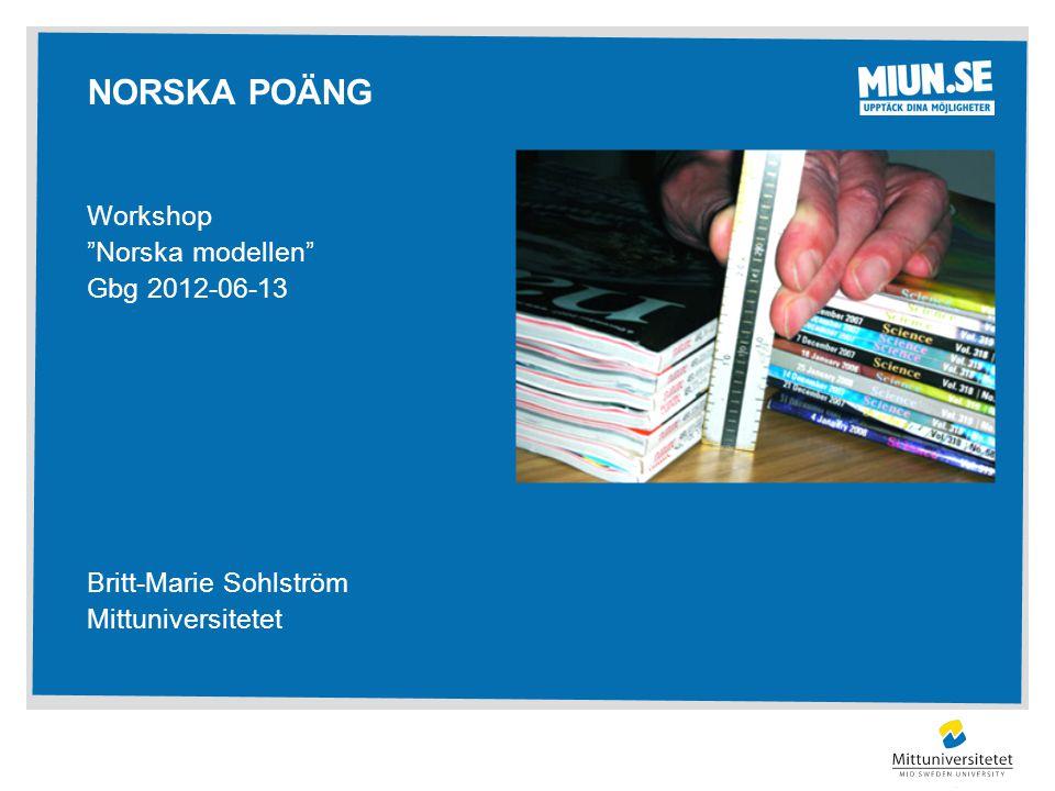 Workshop Norska modellen Gbg 2012-06-13 Britt-Marie Sohlström Mittuniversitetet NORSKA POÄNG
