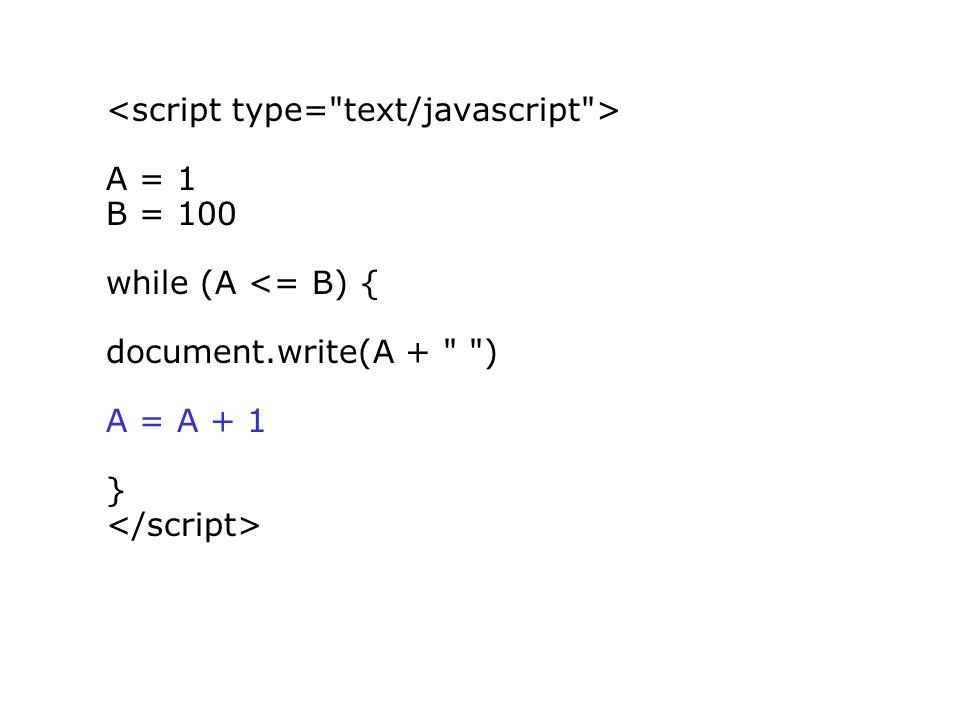 A = 1 B = 100 while (A <= B) { document.write(A + ) A = A + 1 }