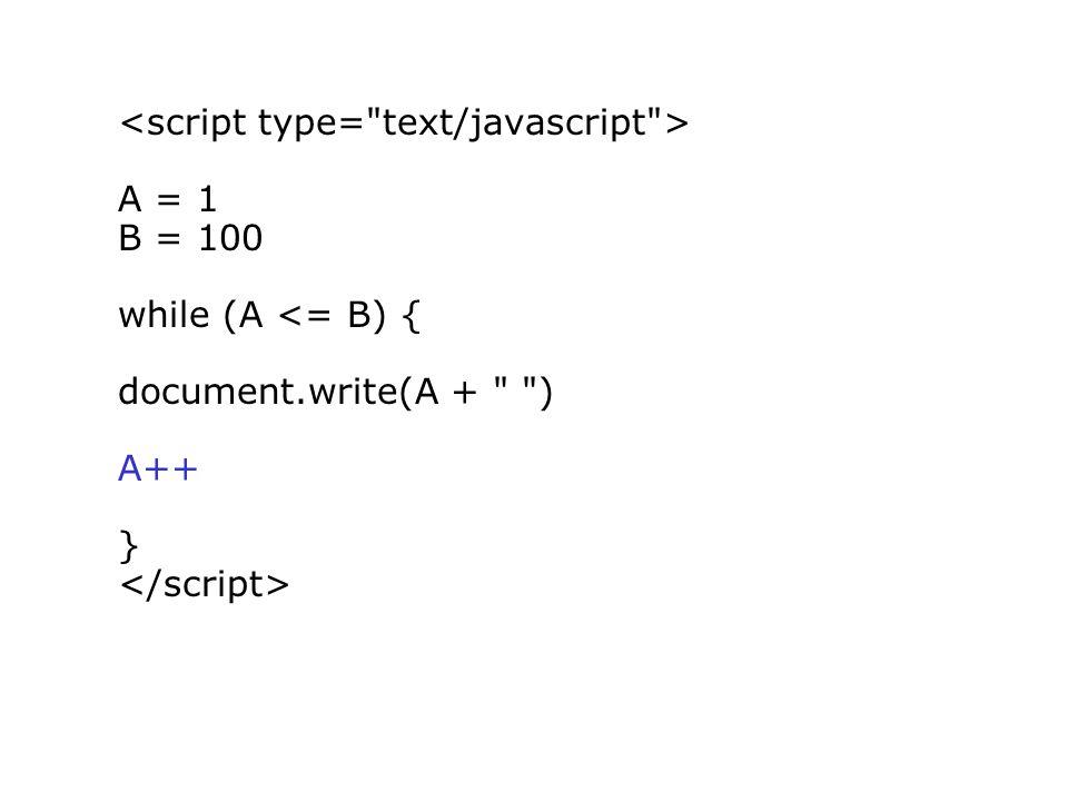 A = 1 B = 100 while (A <= B) { document.write(A + ) A++ }